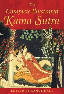 The Complete Illustrated Kama Sutra By Vatsyayana/ Dane, Lance (EDT)/ Dane, Lance